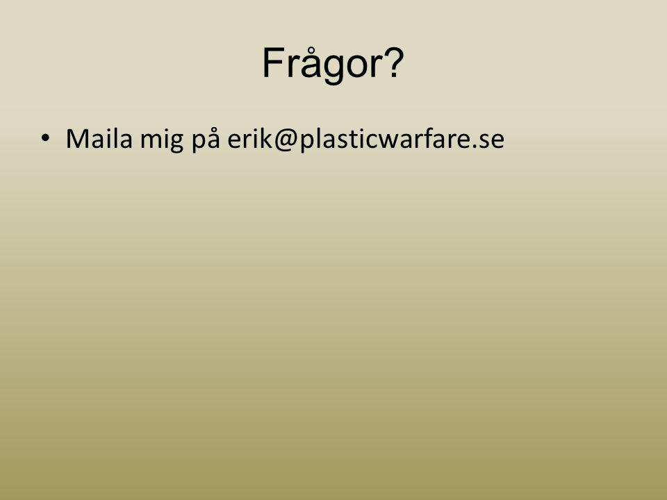 Frågor? • Maila mig på erik@plasticwarfare.se