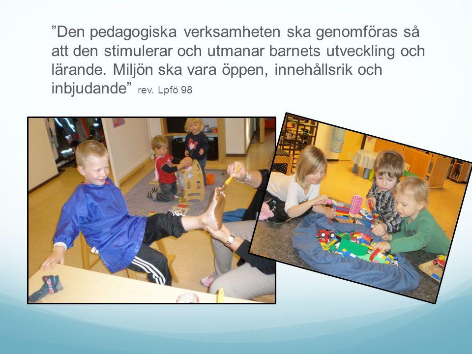 """""""Den pedagogiska verksamheten ska genomföras så att den stimulerar och utmanar barnets utveckling och lärande. Miljön ska vara öppen, innehållsrik och"""