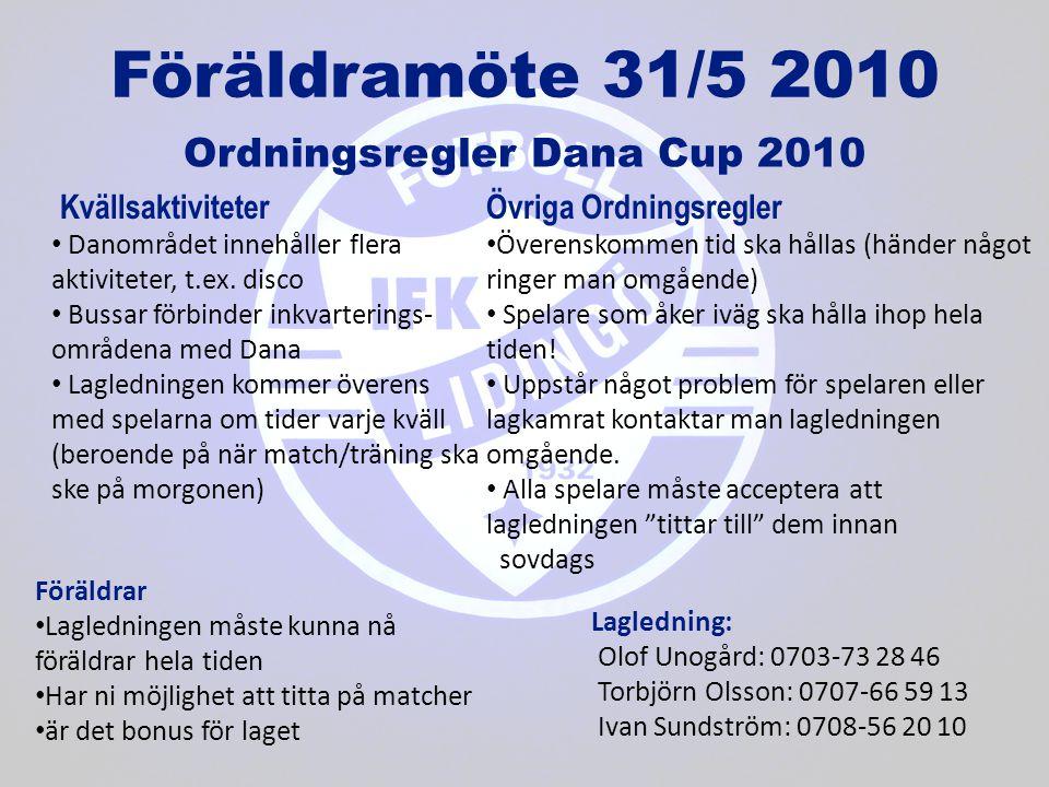Föräldramöte 31/5 2010 Ordningsregler Dana Cup 2010 • Danområdet innehåller flera aktiviteter, t.ex. disco • Bussar förbinder inkvarterings- områdena