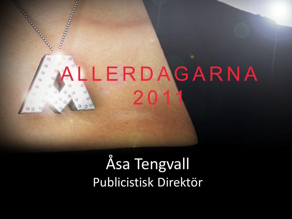 ALLERDAGARNA 2011 Åsa Tengvall Publicistisk Direktör