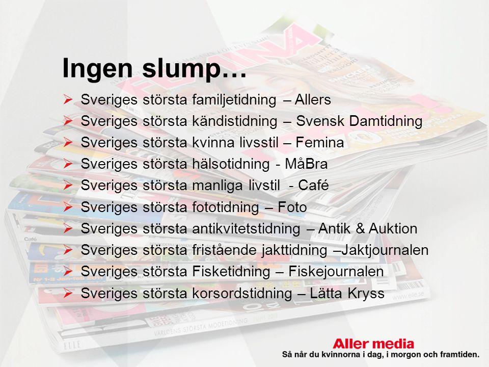 Presentation Ingen slump…  Sveriges största familjetidning – Allers  Sveriges största kändistidning – Svensk Damtidning  Sveriges största kvinna li