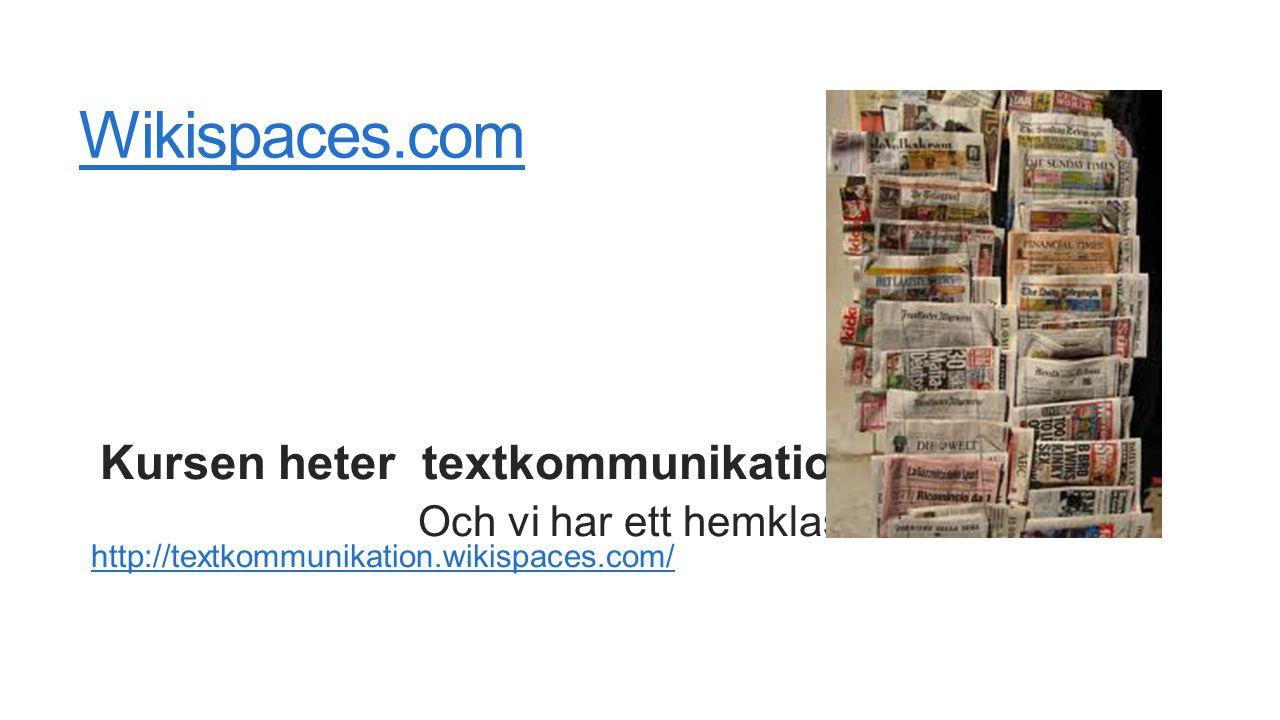 Wikispaces.com Kursen heter textkommunikation Och vi har ett hemklassrum : http://textkommunikation.wikispaces.com/ http://textkommunikation.wikispaces.com/