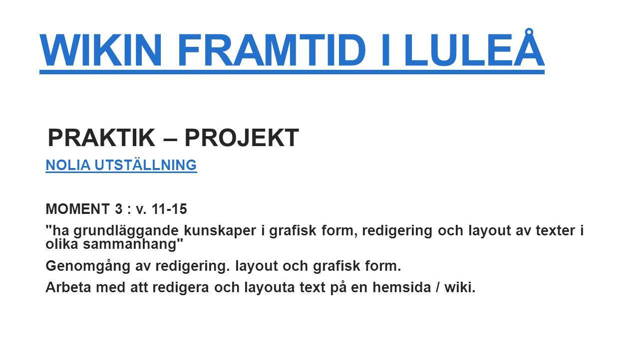 WIKIN FRAMTID I LULEÅ PRAKTIK – PROJEKT NOLIA UTSTÄLLNING MOMENT 3 : v.