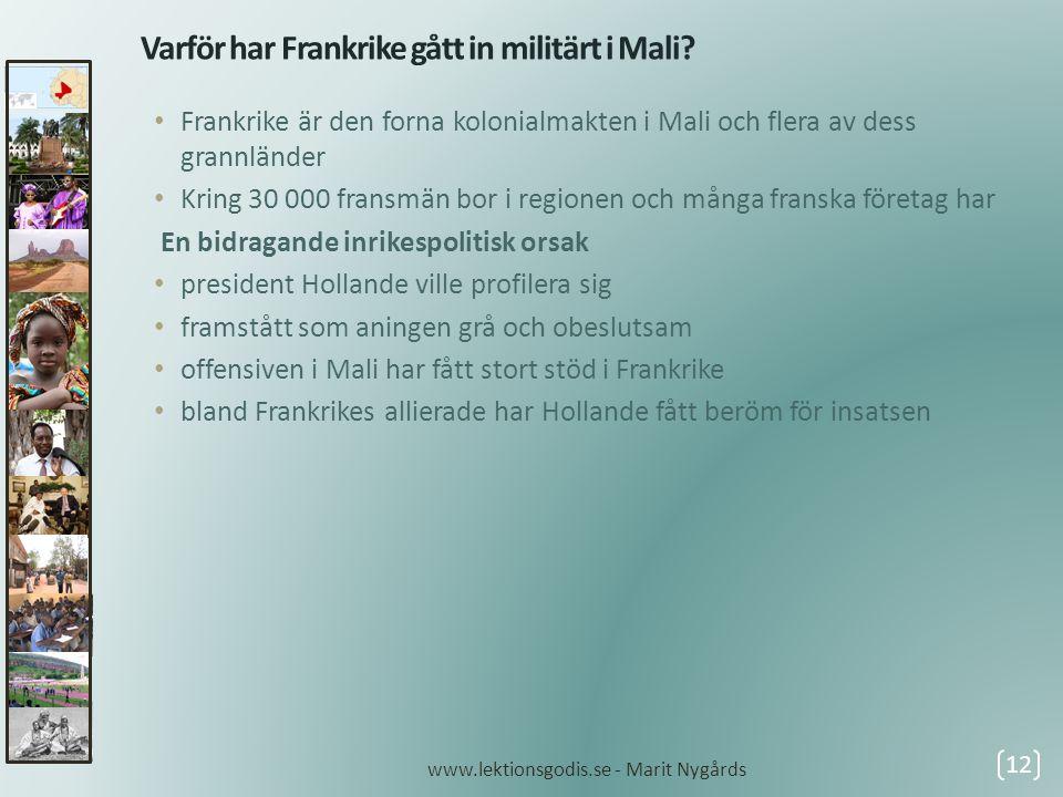 Varför har Frankrike gått in militärt i Mali? • Frankrike är den forna kolonialmakten i Mali och flera av dess grannländer • Kring 30 000 fransmän bor