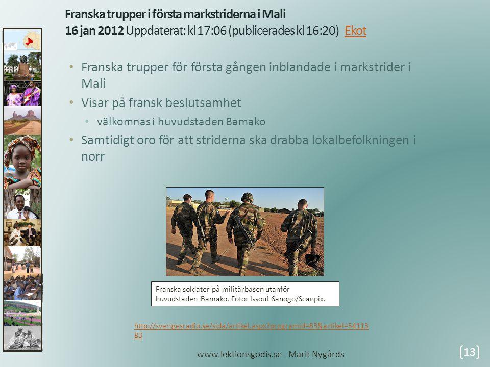 Franska trupper i första markstriderna i Mali 16 jan 2012 Uppdaterat: kl 17:06 (publicerades kl 16:20) EkotEkot • Franska trupper för första gången in