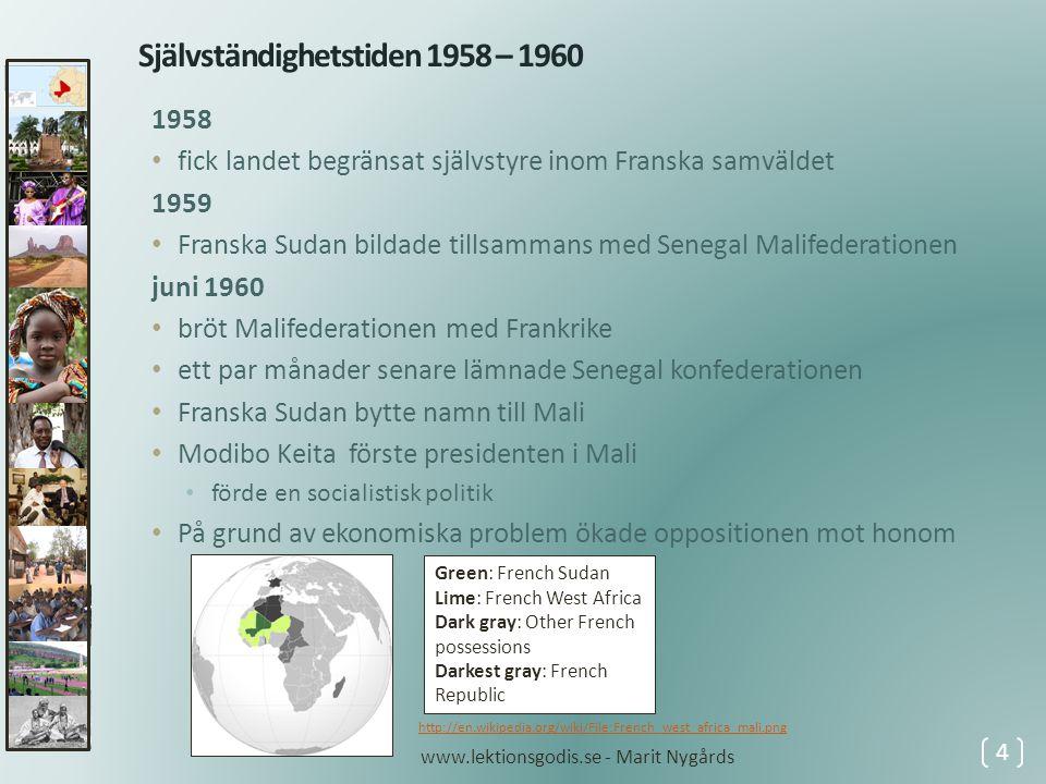 Självständighetstiden 1958 – 1960 1958 • fick landet begränsat självstyre inom Franska samväldet 1959 • Franska Sudan bildade tillsammans med Senegal