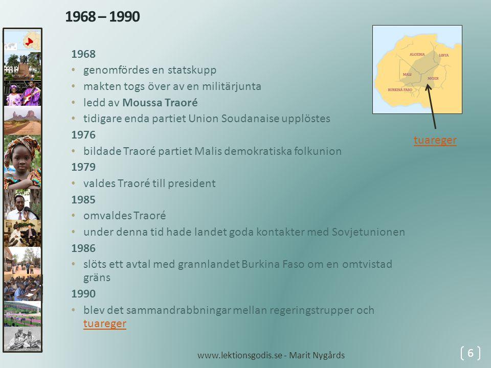 1991 • ny militärkupp som avslutade många år av diktatur 1992 • Malis första demokratiska presidentval som vanns av Alpha Oumar Konaré.