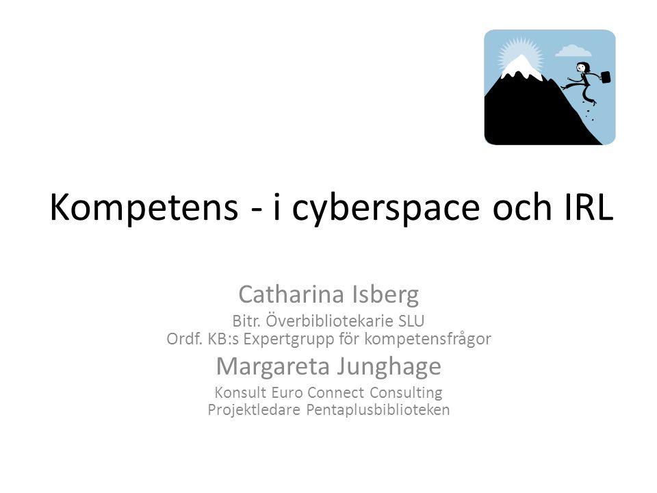 Kompetens - i cyberspace och IRL Catharina Isberg Bitr.