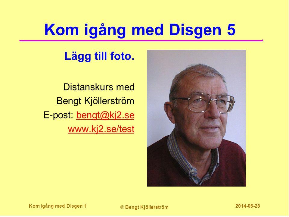 Kom igång med Disgen 5 Lägg till foto. Distanskurs med Bengt Kjöllerström E-post: bengt@kj2.sebengt@kj2.se www.kj2.se/test Kom igång med Disgen 1 © Be