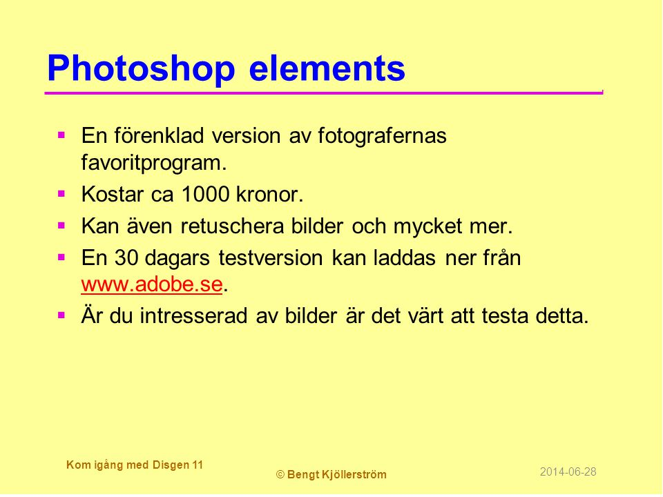 Photoshop elements  En förenklad version av fotografernas favoritprogram.