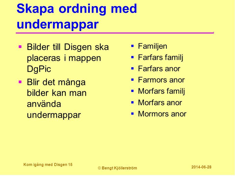 Skapa ordning med undermappar  Bilder till Disgen ska placeras i mappen DgPic  Blir det många bilder kan man använda undermappar  Familjen  Farfar