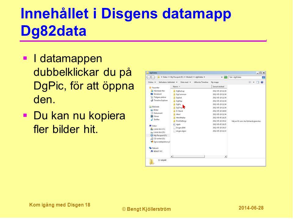 Innehållet i Disgens datamapp Dg82data Kom igång med Disgen 18 © Bengt Kjöllerström 2014-06-28  I datamappen dubbelklickar du på DgPic, för att öppna