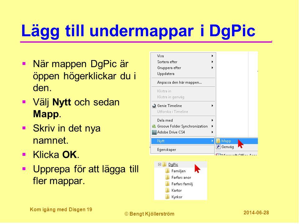 Lägg till undermappar i DgPic Kom igång med Disgen 19 © Bengt Kjöllerström 2014-06-28  När mappen DgPic är öppen högerklickar du i den.  Välj Nytt o