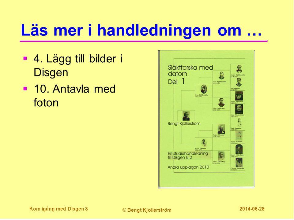 Läs mer i handledningen om …  4. Lägg till bilder i Disgen  10. Antavla med foton Kom igång med Disgen 3 © Bengt Kjöllerström 2014-06-28