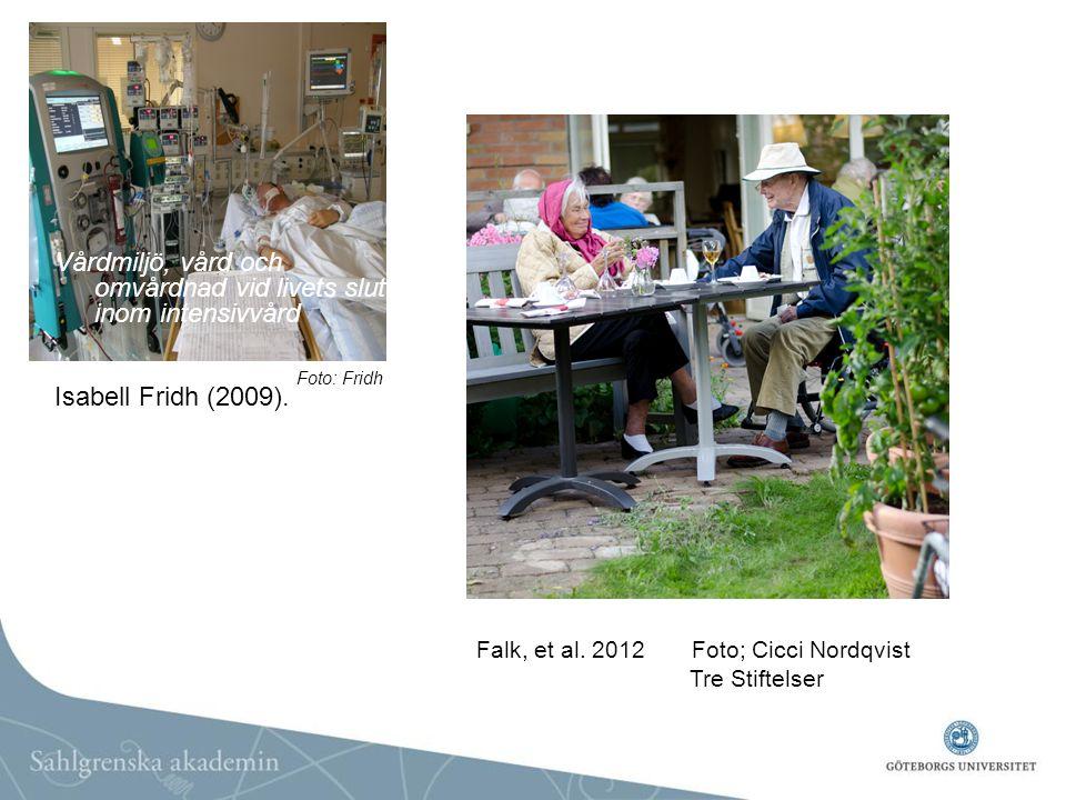 Foto: Fridh Vårdmiljö, vård och omvårdnad vid livets slut inom intensivvård Isabell Fridh (2009). A sense of home in residential care Falk, et al. 201