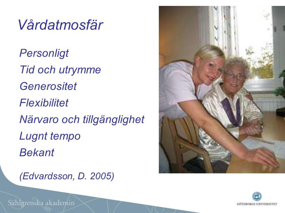 Vårdatmosfär Personligt Tid och utrymme Generositet Flexibilitet Närvaro och tillgänglighet Lugnt tempo Bekant (Edvardsson, D. 2005)