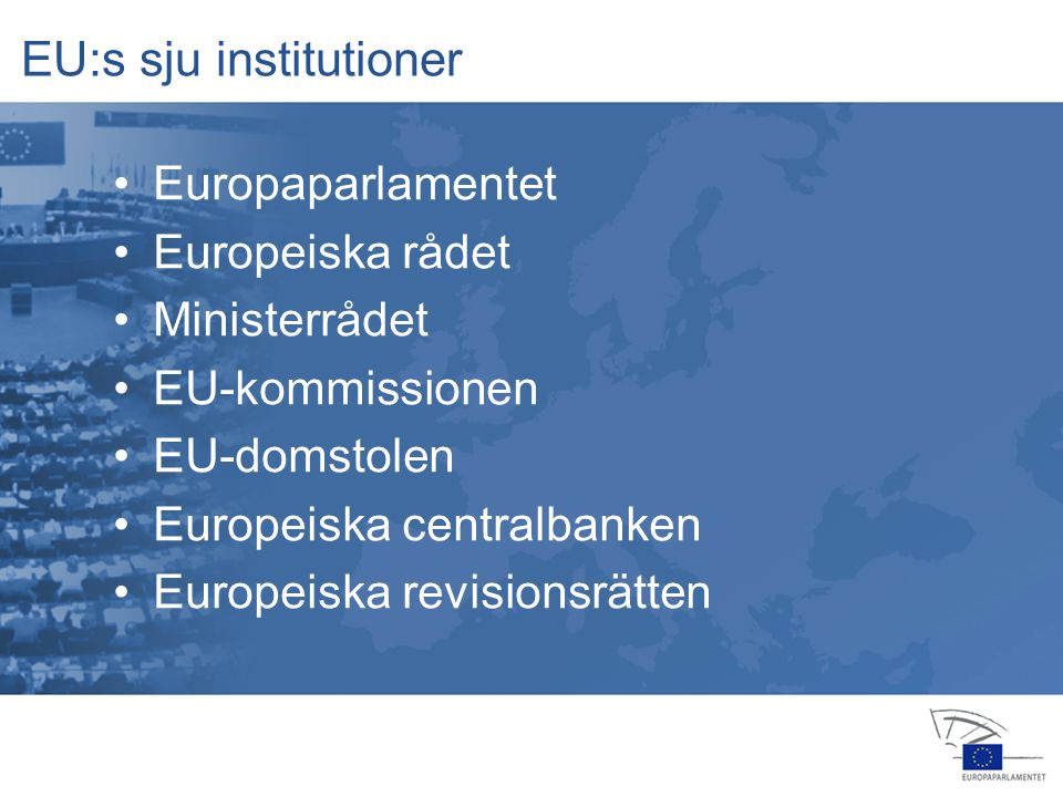 13 jan feb apr jul jul nov feb okt nov dec 2006 EU:s sju institutioner •Europaparlamentet •Europeiska rådet •Ministerrådet •EU-kommissionen •EU-domstolen •Europeiska centralbanken •Europeiska revisionsrätten