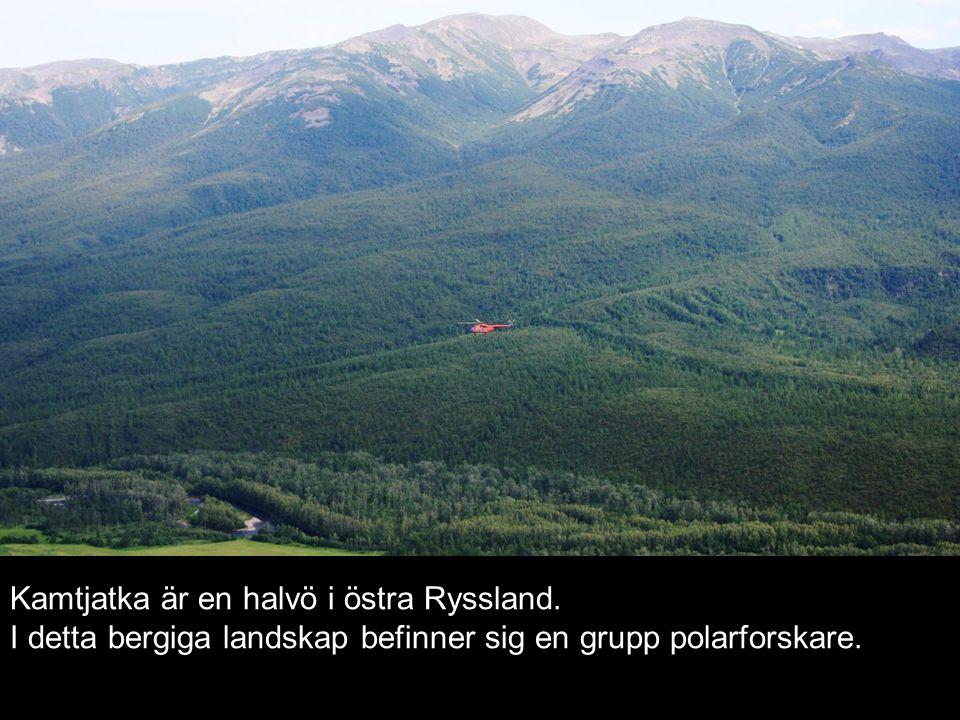 Kamtjatka är en halvö i östra Ryssland. I detta bergiga landskap befinner sig en grupp polarforskare.