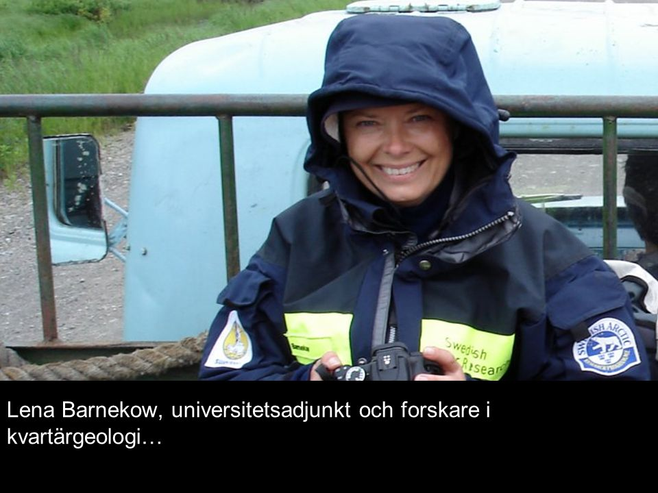 Lena Barnekow, universitetsadjunkt och forskare i kvartärgeologi…