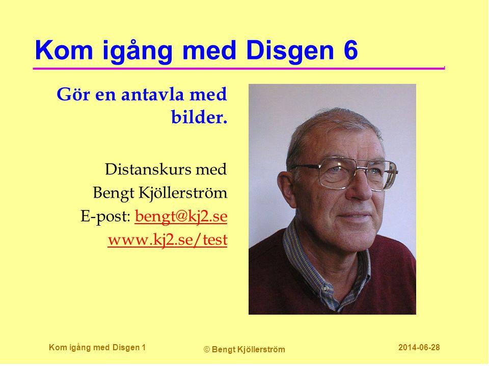 Kom igång med Disgen 6 Gör en antavla med bilder. Distanskurs med Bengt Kjöllerström E-post: bengt@kj2.sebengt@kj2.se www.kj2.se/test Kom igång med Di