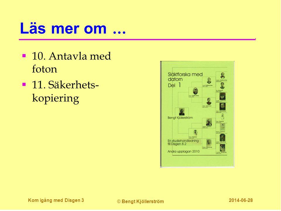 Läs mer om …  10. Antavla med foton  11. Säkerhets- kopiering Kom igång med Disgen 3 © Bengt Kjöllerström 2014-06-28