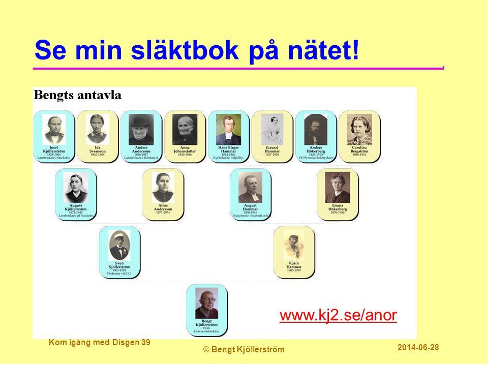 Se min släktbok på nätet! Kom igång med Disgen 39 © Bengt Kjöllerström 2014-06-28 www.kj2.se/anor