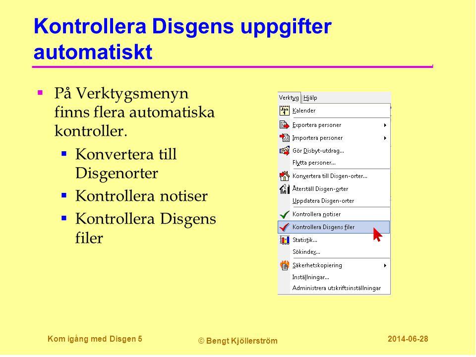 Kontrollera Disgens uppgifter automatiskt  På Verktygsmenyn finns flera automatiska kontroller.  Konvertera till Disgenorter  Kontrollera notiser 