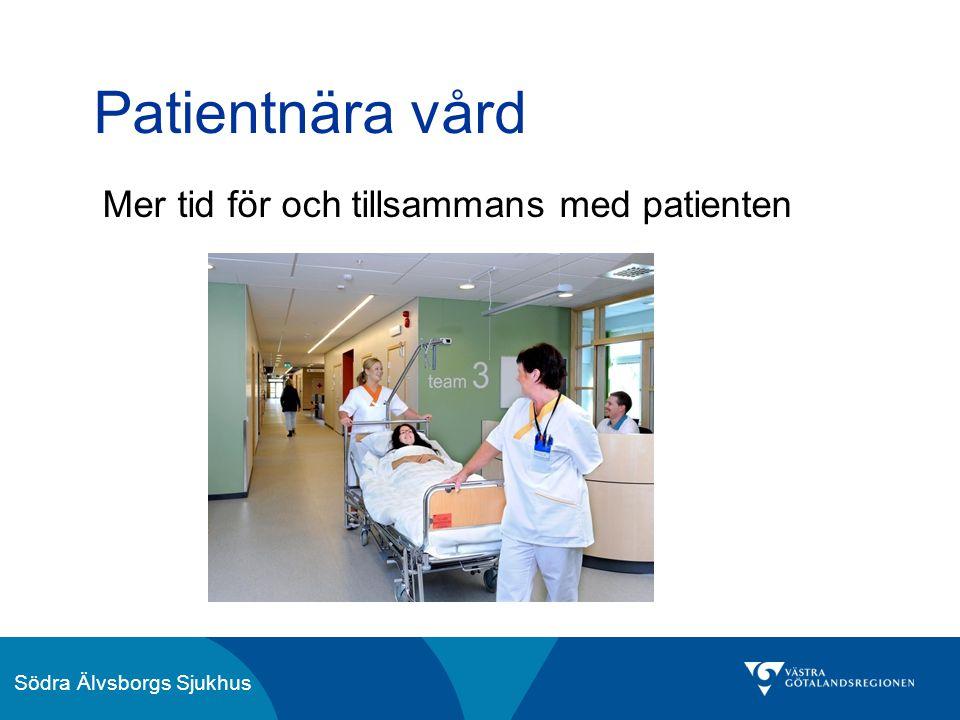 Södra Älvsborgs Sjukhus Patientnära vård Mer tid för och tillsammans med patienten