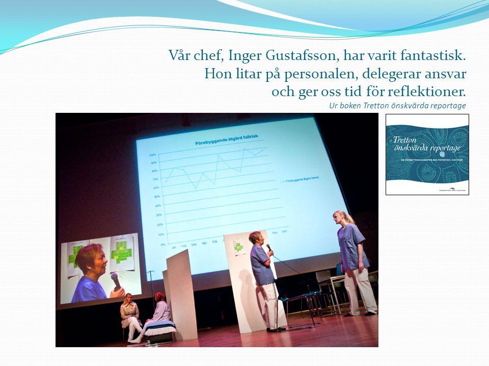 Vår chef, Inger Gustafsson, har varit fantastisk. Hon litar på personalen, delegerar ansvar och ger oss tid för reflektioner. Ur boken Tretton önskvär