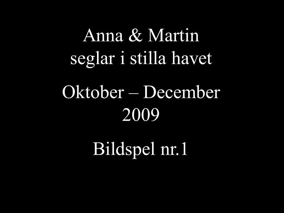 Anna & Martin seglar i stilla havet Oktober – December 2009 Bildspel nr.1