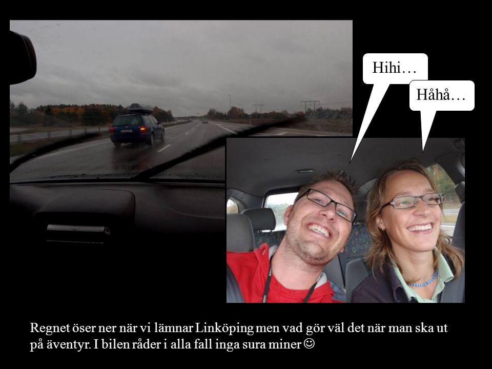 Regnet öser ner när vi lämnar Linköping men vad gör väl det när man ska ut på äventyr.