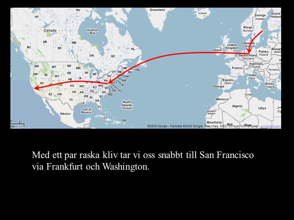 Med ett par raska kliv tar vi oss snabbt till San Francisco via Frankfurt och Washington.