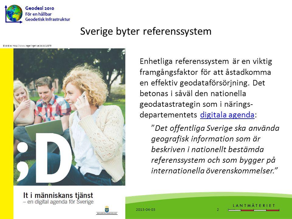 Geodesi 2010 För en hållbar Geodetisk Infrastruktur 2013-04-03Införande av RH 20003 Varför byta till RH 2000.