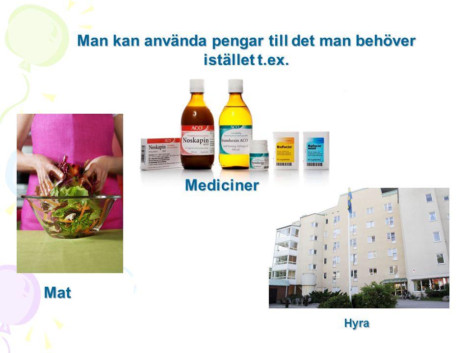 Man kan använda pengar till det man behöver istället t.ex. Mat Mediciner Hyra