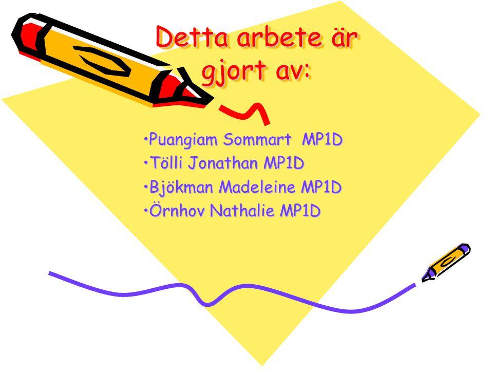 Detta arbete är gjort av: •Puangiam Sommart MP1D •Tölli Jonathan MP1D •Bjökman Madeleine MP1D •Örnhov Nathalie MP1D