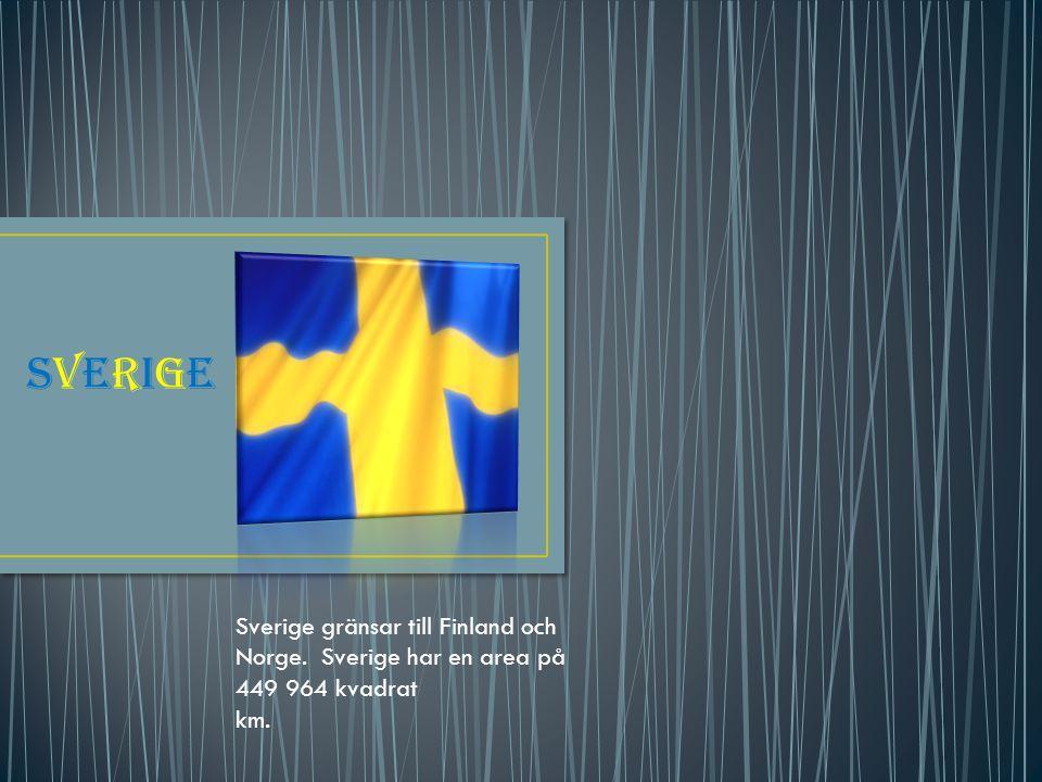 SVERIGESVERIGE Sverige gränsar till Finland och Norge. Sverige har en area på 449 964 kvadrat km.