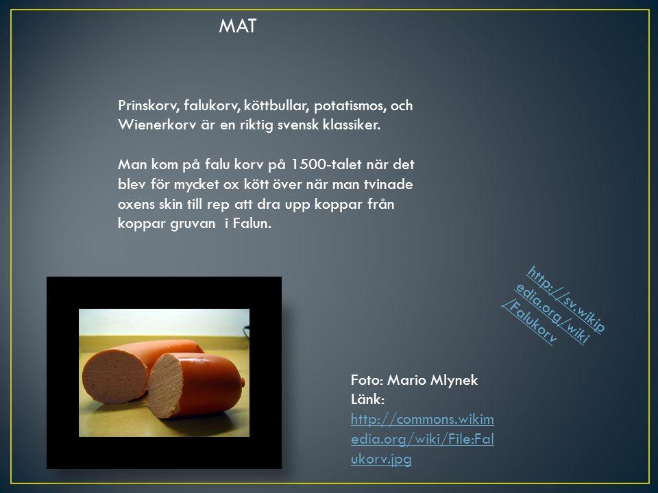 MAT Prinskorv, falukorv, köttbullar, potatismos, och Wienerkorv är en riktig svensk klassiker. Man kom på falu korv på 1500-talet när det blev för myc