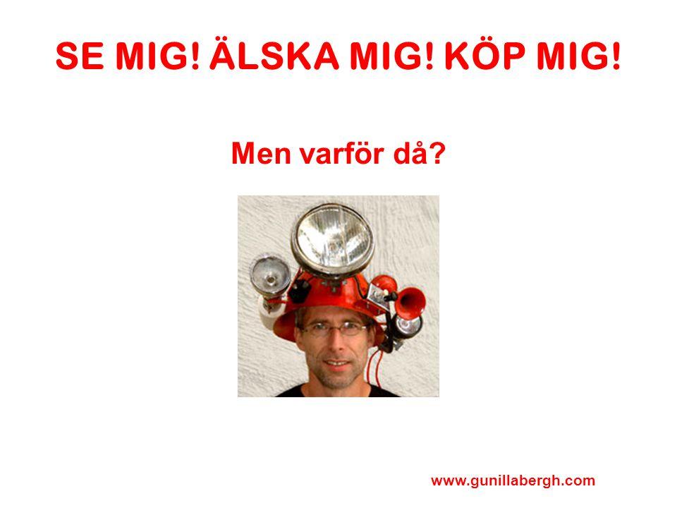 SE MIG! ÄLSKA MIG! KÖP MIG! Men varför då? www.gunillabergh.com