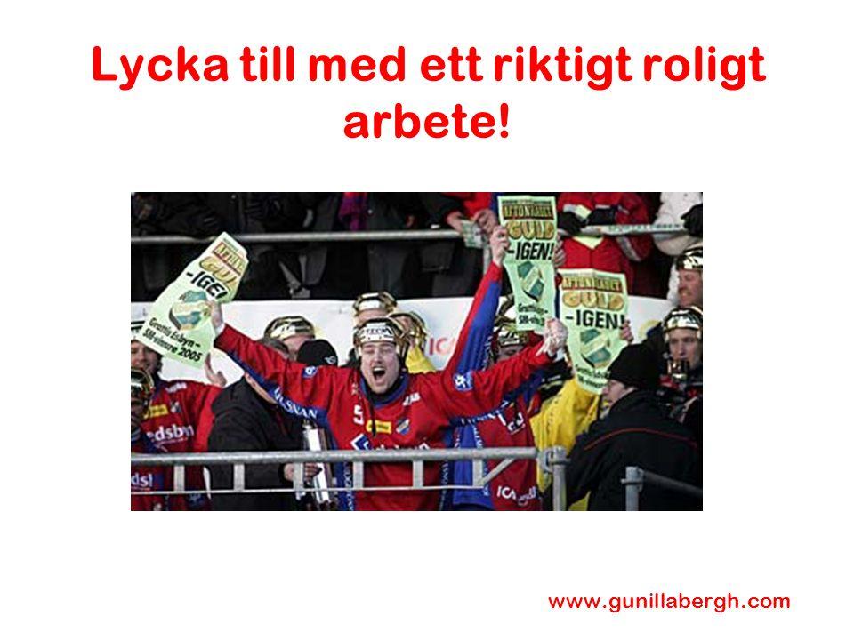 Lycka till med ett riktigt roligt arbete! www.gunillabergh.com