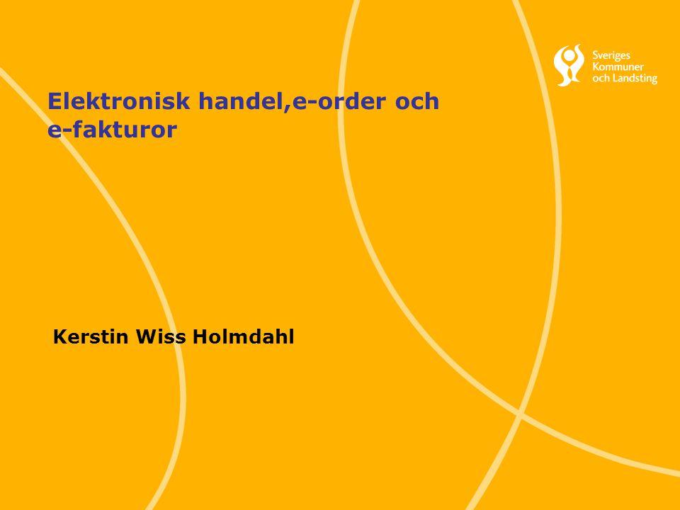 1 Svenska Kommunförbundet och Landstingsförbundet i samverkan Elektronisk handel,e-order och e-fakturor Kerstin Wiss Holmdahl