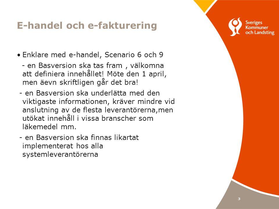 3 E-handel och e-fakturering •Enklare med e-handel, Scenario 6 och 9 - en Basversion ska tas fram, välkomna att definiera innehållet.