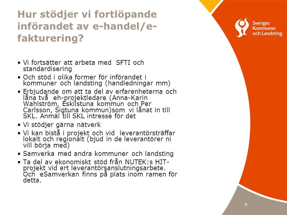 10 Utmaningar •Resurser och kompetens nödvändigt •Leverantörsanslutning en utmaning •Kostnadsbilden för IT-lösningarna •Det finansiella läget; e-handel behövs,men kommer man att satsa på det?