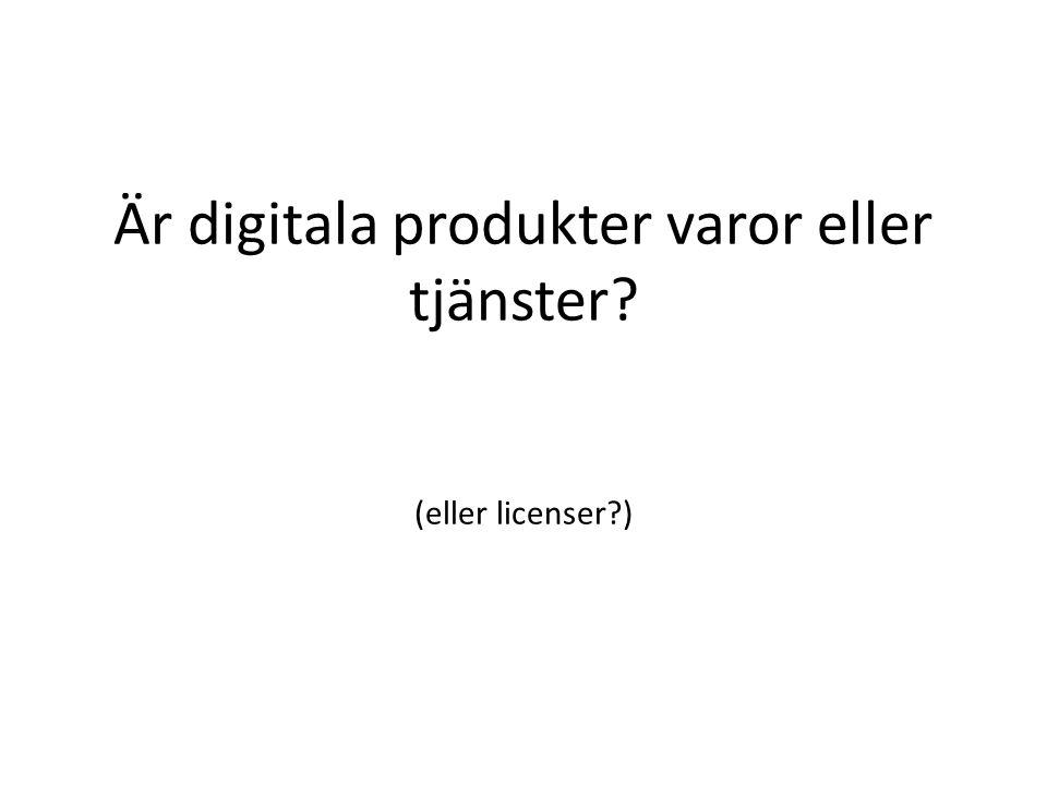 Är digitala produkter varor eller tjänster? (eller licenser?)