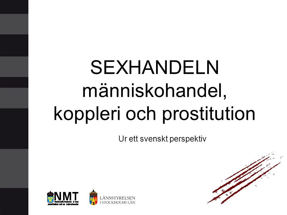 SEXHANDELN människohandel, koppleri och prostitution Ur ett svenskt perspektiv