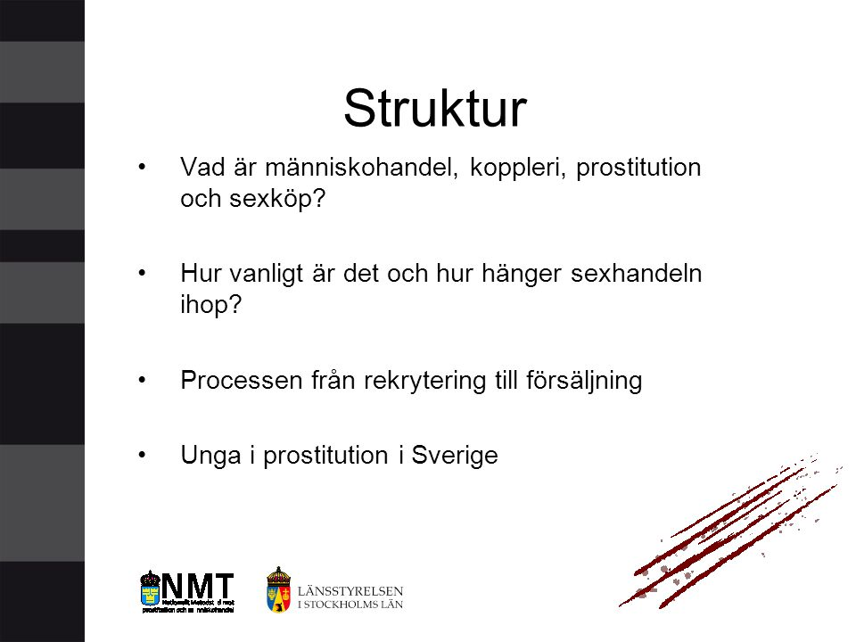 Struktur •Vad är människohandel, koppleri, prostitution och sexköp? •Hur vanligt är det och hur hänger sexhandeln ihop? •Processen från rekrytering ti