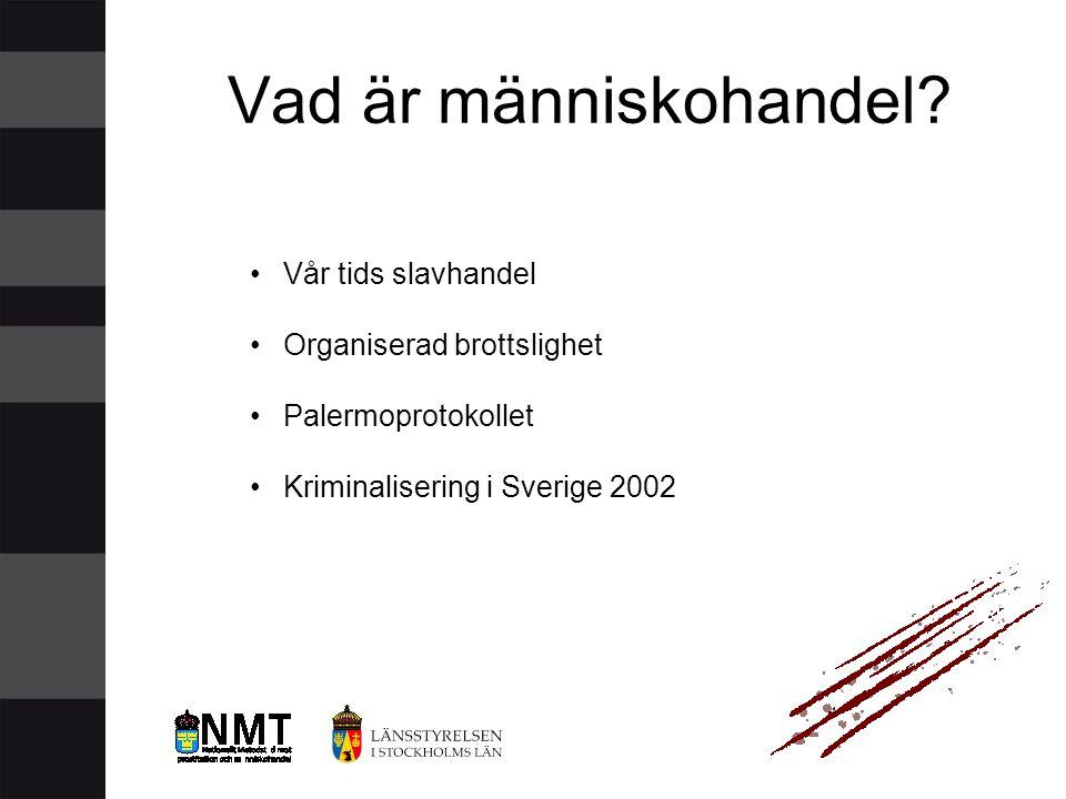 •Vår tids slavhandel •Organiserad brottslighet •Palermoprotokollet •Kriminalisering i Sverige 2002 Vad är människohandel?