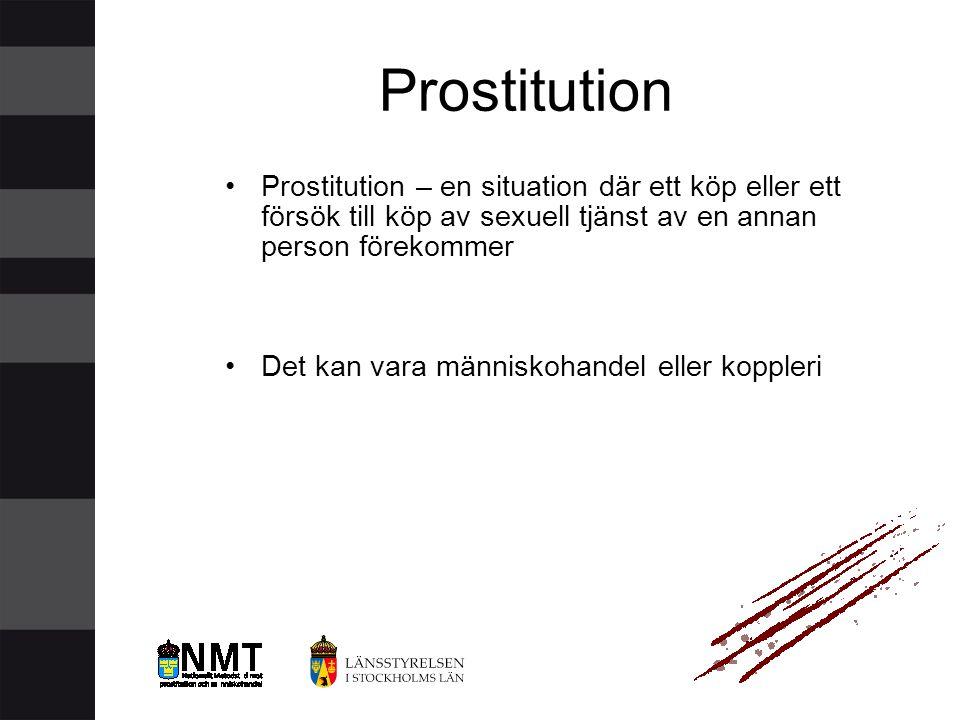 Prostitution •Prostitution – en situation där ett köp eller ett försök till köp av sexuell tjänst av en annan person förekommer •Det kan vara människo