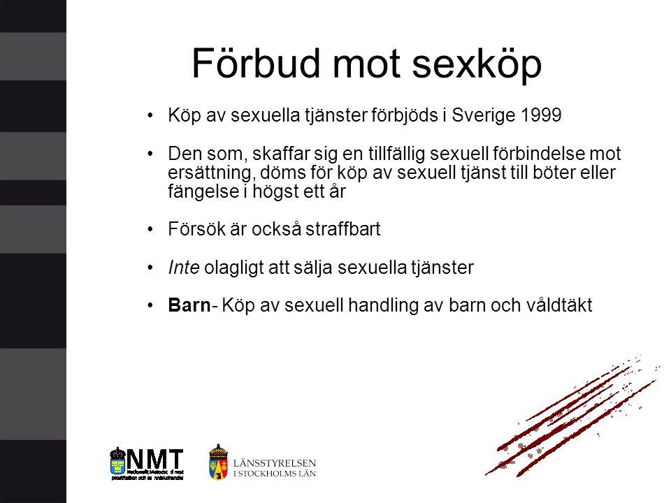 •Köp av sexuella tjänster förbjöds i Sverige 1999 •Den som, skaffar sig en tillfällig sexuell förbindelse mot ersättning, döms för köp av sexuell tjän