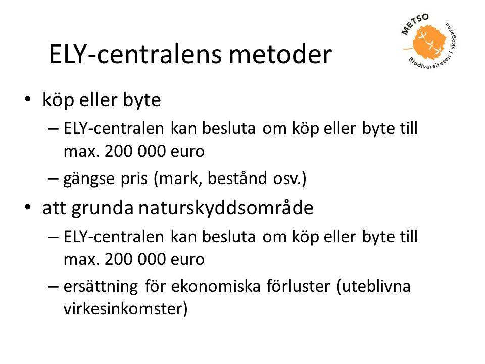 ELY-centralens metoder • köp eller byte – ELY-centralen kan besluta om köp eller byte till max. 200 000 euro – gängse pris (mark, bestånd osv.) • att
