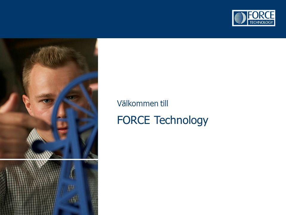 Om FORCE Technology •FORCE Technology är en av de ledande teknologiska rådgivnings- och serviceverksamheterna på den internationella marknaden.